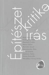 """""""Architecture - Review - Writing (Épitészet - kritika - írás)"""" by College of Architecture, Editor: Zsolt Miklósvölgyi,Publisher: Új Forrás, Budapest: 2015"""